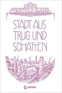[ich lese gerade] Buch-Vorstellung ♥ Mechthild Gläser – Stadt aus Trug und Schatten