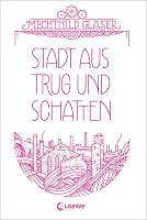 Rezension. // Mechthild Gläser – Stadt aus Trug und Schatten. ♥