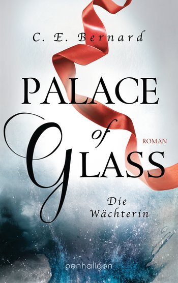 "||» Rezension «|| ""Palace of Glass – Die Wächterin"" von C.E.Bernard"