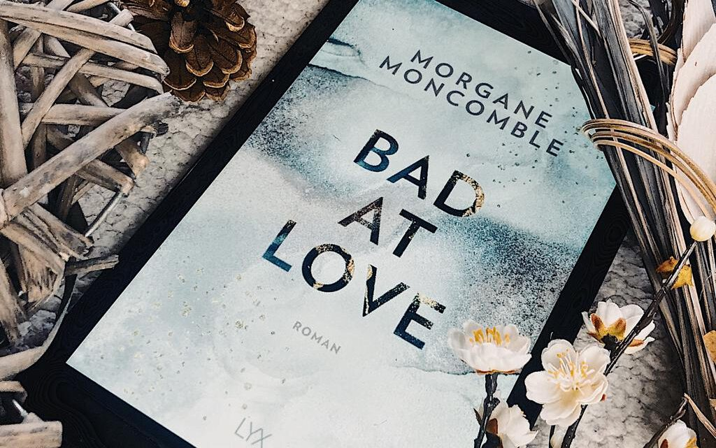 ||» Hörbuch-Rezension «|| Bad at love [von Morgane Moncomble]