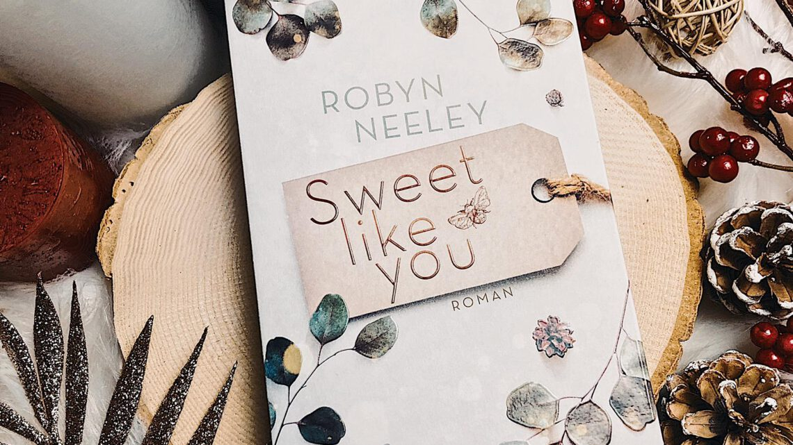 ||» Rezension «|| Sweet like you [von Robyn Neeley]