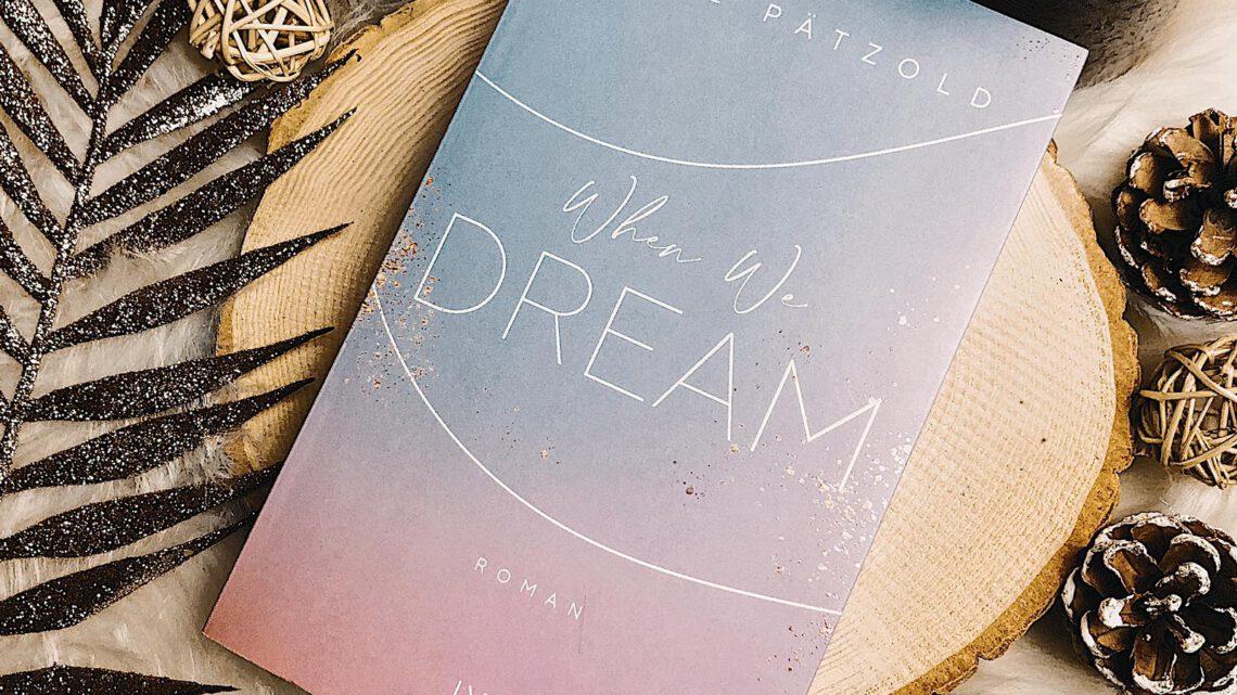 ||» Rezension «|| When we dream [von Anne Pätzold]